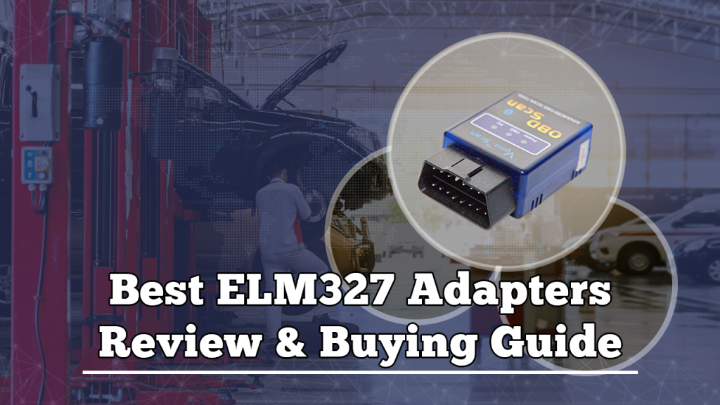 Read on to find out the best ELM327 adapters