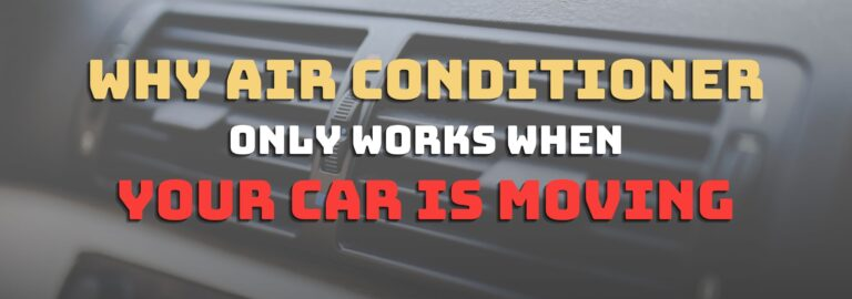 In this article, you'll know why your air conditioner only works when your car is moving